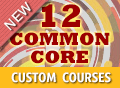 12 Common Core Custom Courses